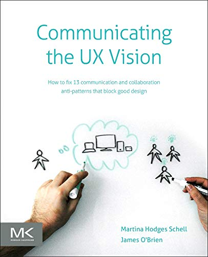 - Communicating the UX Vision: 13 Anti-Patterns That Block Good Ideas