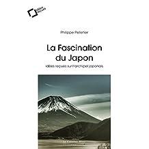 La Fascination du Japon: Idées reçues sur l'archipel japonais (French Edition)