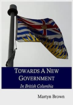 Towards A New Government In British Columbia by [Brown, Martyn]