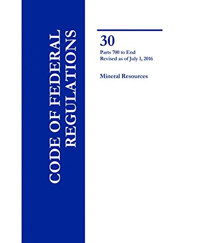 Code of Federal Regulations Title 30 Parts 700-End Mineral Resources pdf epub
