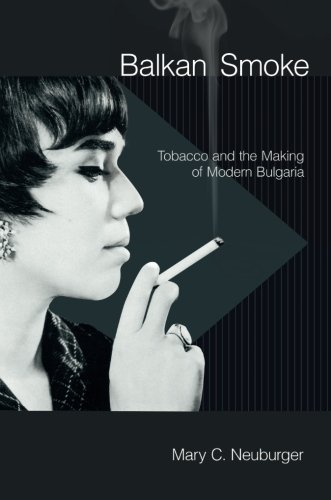 Balkan Smoke: Tobacco and the Making of Modern Bulgaria by Cornell University Press