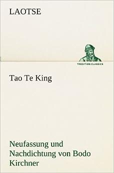 Book Tao Te King. Nachdichtung von Bodo Kirchner: Neufassung und Nachdichtung von Bodo Kirchner (TREDITION CLASSICS)