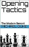 Opening Tactics : The Modern Benoni-Michael Duke