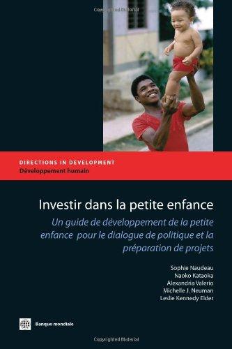 Investir dans la petite enfance: Un guide de développement de la petite enfance pour le dialogue de politique et la prép