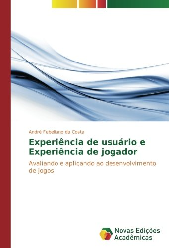 Experiência de usuário e Experiência de jogador: Avaliando e aplicando ao desenvolvimento de jogos (Portuguese Edition) ebook