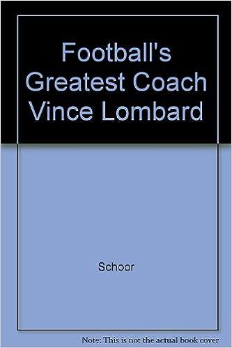 Footballs Greatest Coach Vince Lombard