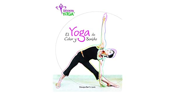 DEVAYA YOGA: la Yoga de Color y Sonido (Spanish Edition ...