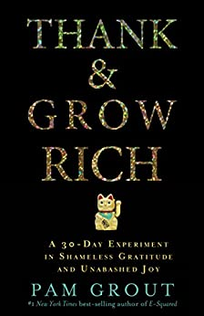 Thank & Grow Rich: A 30-Day Experiment in Shameless Gratitude and Unabashed Joy by [Grout, Pam]