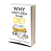 Why Can't I Stick To My Diet?: How To End the Food Drama