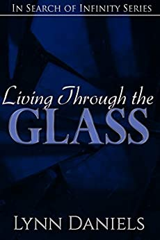 Living Through the Glass (In Search of Infinity Book 1) by [Daniels, Lynn]