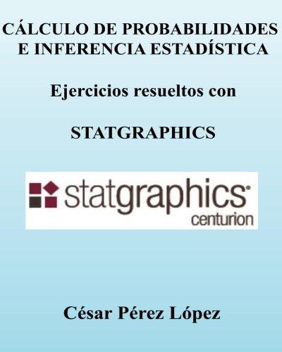 Descargar Libro Calculo De Probabilidades E Inferencia Estadistica. Ejercicios Con Statgraphics Cesar Perez Lopez