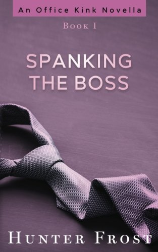 Spanking the Boss (An Office Kink Novella) (Volume 1) ebook