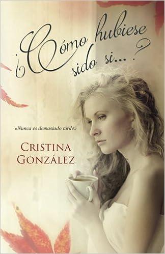 ¿Cómo hubiese sido si...? (Spanish Edition): Cristina González, Alexia Jorques: 9781533114747: Amazon.com: Books