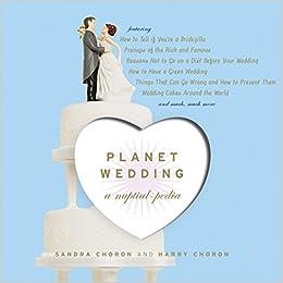 Planet Wedding: A Nuptialpedia: Sandra Choron, Harry Choron