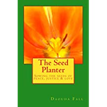 The Seed Planter: Sowing the Seeds of Peace, Justice & Love