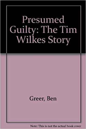 Presumed Guilty: The Tim Wilkes Story: Ben Greer, Charles Wyrick:  9780941711296: Amazon.com: Books  Presumed Guilty Book