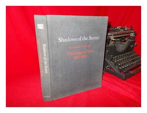 Shadows of the Storm: The Image of War, 1861-1865, Vol. 1