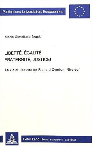 Lire en ligne Liberte, Egalite, Fraternite, Justice!: La Vie Et L'Oeuvre de Richard Overton, Niveleur pdf