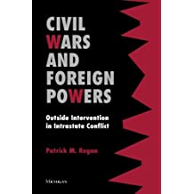 Civil Wars and Foreign Powers: Outside Intervention in Intrastate Conflict