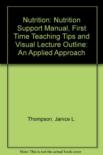 (Nutrition: Nutrition Support Manual, First Time Teaching Tips and Visual Lecture Outline: An Applied Approach)