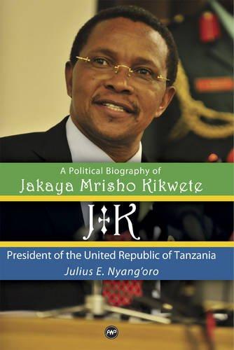 Download Jk: A Political Biography of Jakaya Mrisho Kikwete: President of the United Republic of Tanzania ebook