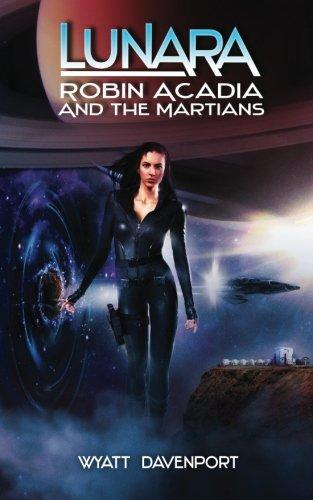 Lunara: Robin Acadia and the Martians (Volume 6) PDF