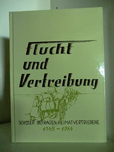 Flucht und Vertreibung 1945-1984. Schüler befragen Heimatvertriebene