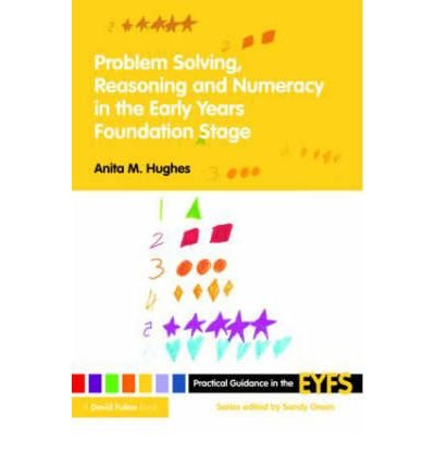 Problem Solving, Reasoning & Numeracy in the Early Years Foundation Stage (09) by Hughes, Anita M [Paperback (2009)]