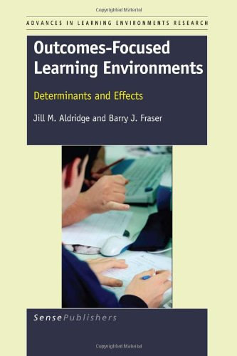 Download Outcomes-Focused Learning Environments: Determinants and Effects (Advances in Learning Environments Research) pdf