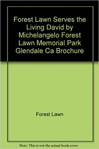 forest lawn serves the living david by michelangelo forest lawn memorial park glendale ca brochure