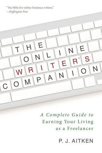 The Online Writer?s Companion: A Complete Guide to Earning Your Living as a Freelancer