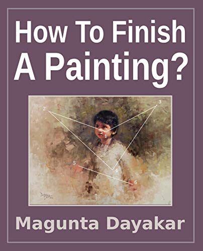 Pdf eBooks How To Finish A Painting ? (Magunta Dayakar Art Class Series Book 2)