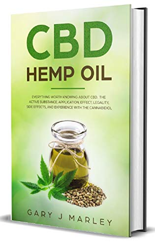 CBD Hemp Oil: Everything Worth Kowing About CBD. The Active Substance, Application, Effect, Legality, Side Effects, And Experience With The Cannabidiol.