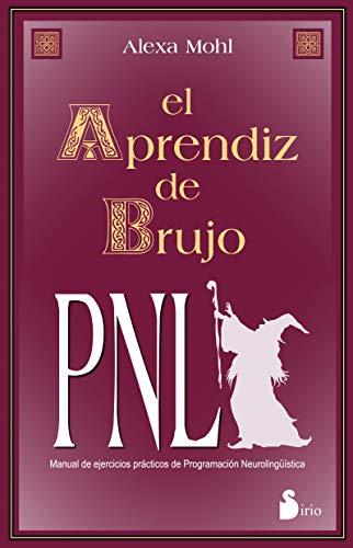 El aprendiz de brujo: PNL: 13a. Edicion Manual de ejercicios prácticos de programación neurolingüística (portada puede variar)