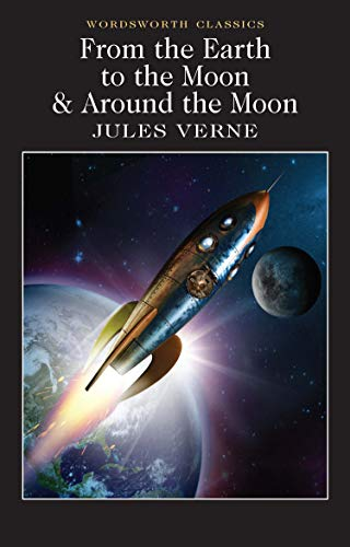 From the Earth to the Moon / Around the Moon (Wordsworth Classics)