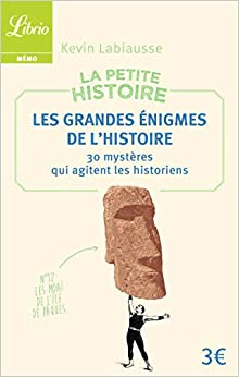 La petite histoire : Les grandes énigmes de l'Histoire. 30 mystères qui agitent les historiens