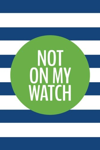 Not On My Watch (6x9 Journal): Lined Writing Notebook, 120 Pages – Cobalt Blue Stripes with Grass Green Circle and Inspiring, Affirming Message pdf epub