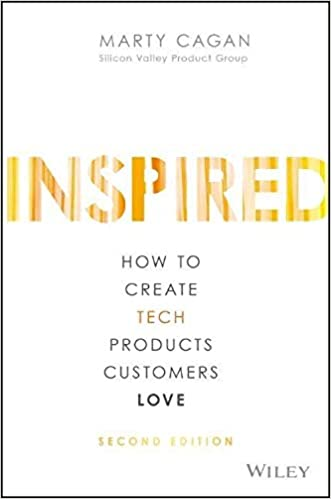 Book Image: INSPIRED: How to Create Tech Products Customers Love