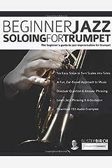 Beginner Jazz Soloing for Trumpet: The beginner's guide to jazz improvisation for brass instruments (Beginner Jazz Trumpet Soloing) Paperback