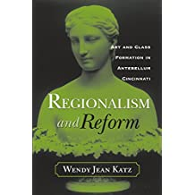 REGIONALISM AND REFORM: ART AND CLASS FORMATION IN ANTEBELLUM CI