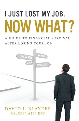 I Just Lost My Job. Now What?: A Guide to Financial Survival After
