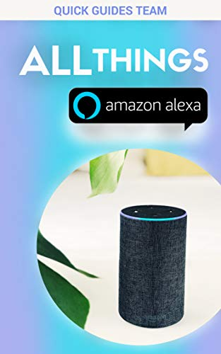 ALL THINGS ALEXA: Learn More About Alexa Features (Tips & Tricks for Every Amazon Alexa Device)
