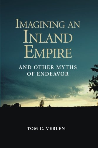 Imagining an Inland Empire: And Other Myths of Endeavor