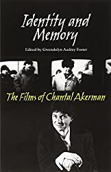 Identity & Memory:Films of Chantal Akerman: The Films of Chantal Akerman