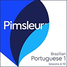 Pimsleur Portuguese (Brazilian) Level 1 Lessons 6-10: Learn to Speak and Understand Brazilian Portuguese with Pimsleur Language Programs Speech by  Pimsleur Narrated by  Pimsleur