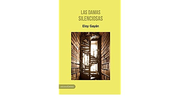 Las damas silenciosas (Spanish Edition) - Kindle edition by Eloy Gayán. Literature & Fiction Kindle eBooks @ Amazon.com.