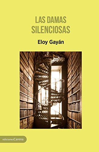 Las damas silenciosas (Spanish Edition) by [Gayán, Eloy]