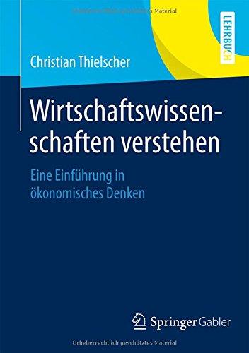 Wirtschaftswissenschaften Verstehen: Eine Einführung in Okonomisches Denken (German Edition)