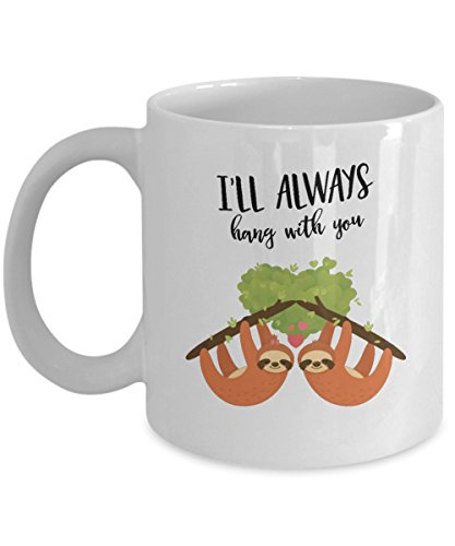 Jyotis - I'LL ALWAYS HANG WITH YOU Coffee Mug, Sloth Lover Gift For Couples Lovers Valentine's Day Mom Inspirational Funny Quotes With Sayings For Men Women 11Oz -