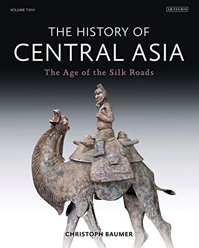 The History of Central Asia: The Age of the Silk Roads by Christoph Baumer